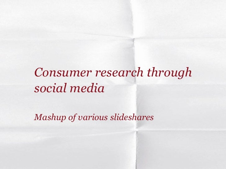 <ul><li>Consumer research through  </li></ul><ul><li>social media </li></ul><ul><li>Mashup of various slideshares </li></ul>