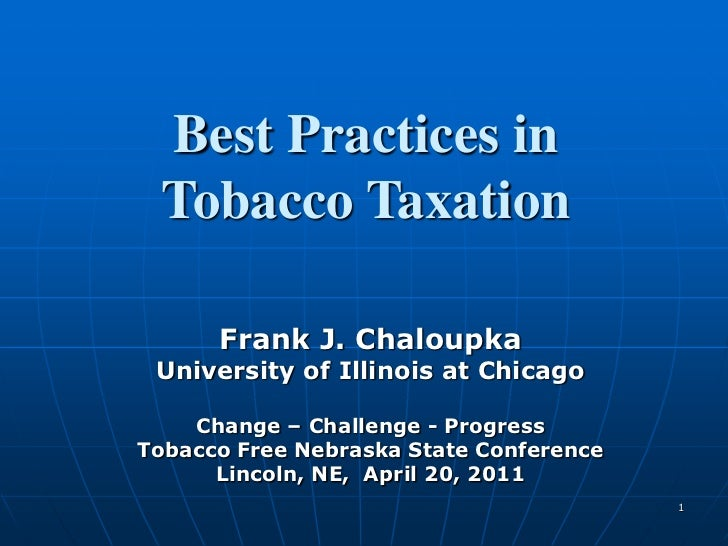 1<br />Best Practices in <br />Tobacco Taxation<br />Frank J. Chaloupka<br />University of Illinois at Chicago<br />Change...
