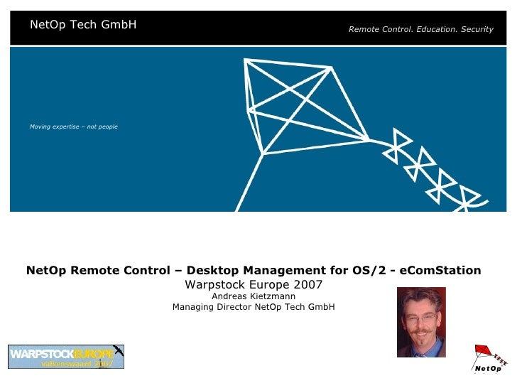 Moving expertise – not people NetOp Remote Control – Desktop Management for OS/2 - eComStation Warpstock Europe 2007 Andre...