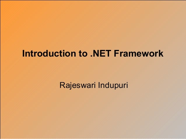 Introduction to .NET Framework       Rajeswari Indupuri