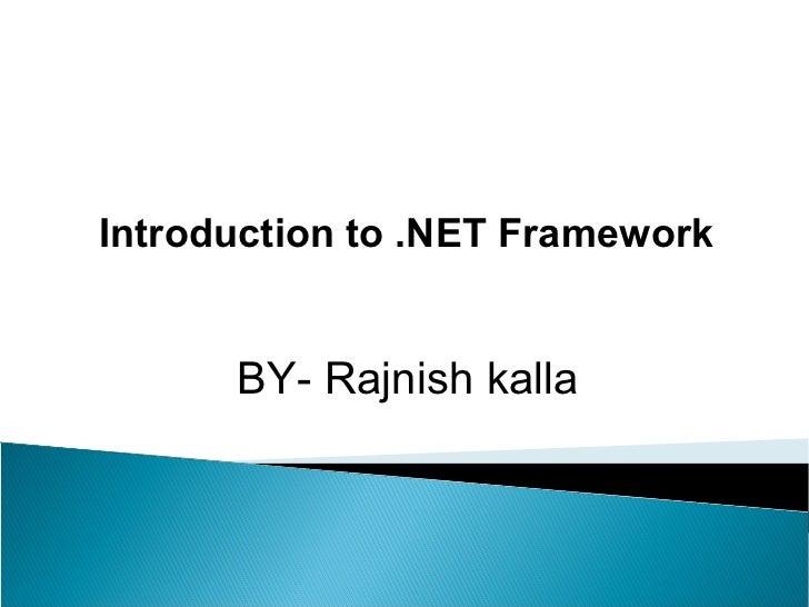 Introduction to .NET Framework      BY- Rajnish kalla