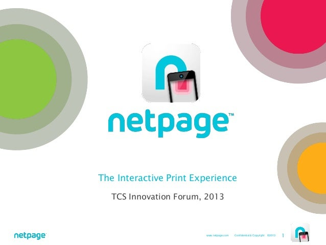www.netpage.com Confidential & Copyright ©2013 1 TCS Innovation Forum, 2013 The Interactive Print Experience