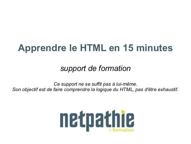 Apprendre le HTML en 15 minutessupport de formationCe support ne se suffit pas à lui-même.Son objectif est de faire compre...