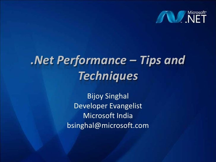 .NetPerformance – Tips and Techniques<br />Bijoy Singhal<br />Developer Evangelist<br />Microsoft India<br />bsinghal@micr...