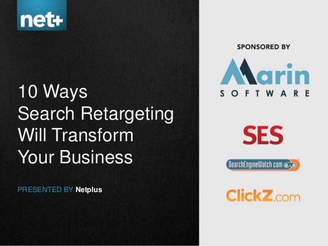 10 WaysSearch RetargetingWill TransformYour BusinessPRESENTED BY Netplus