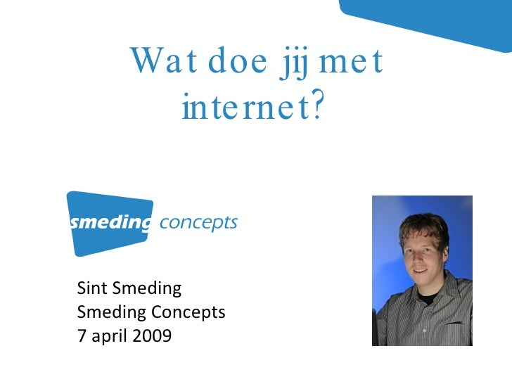 Sint Smeding Smeding Concepts 7 april 2009 Wat doe jij met internet?