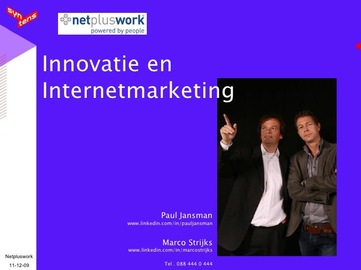 Innovatie en Internetmarketing Paul Jansman www.linkedin.com/in/pauljansman Marco Strijks www.linkedin.com/in/marcostrijks...