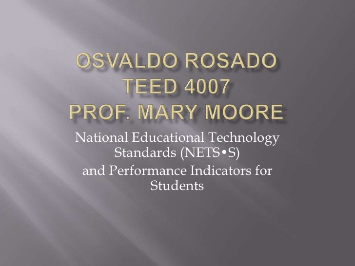Osvaldo RosadoTEED 4007Prof. Mary Moore<br />National Educational Technology Standards (NETS•S)<br />and Performance Indic...