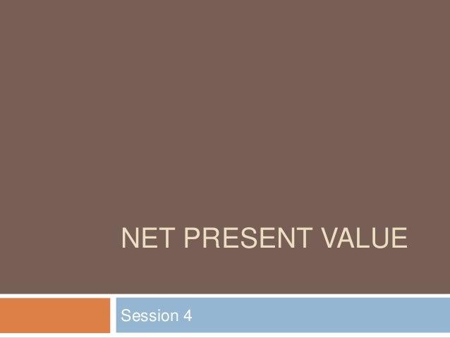 NET PRESENT VALUE Session 4