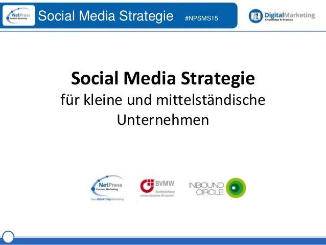 Referent Social Media Strategie #NPSMS15 Social Media Strategie für kleine und mittelständische Unternehmen