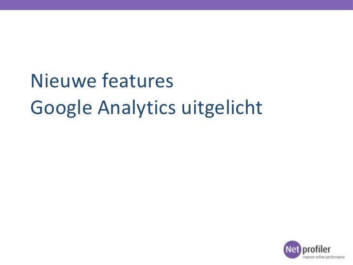 Nieuwe features van Google Analytics (GAUC / Netprofiler)