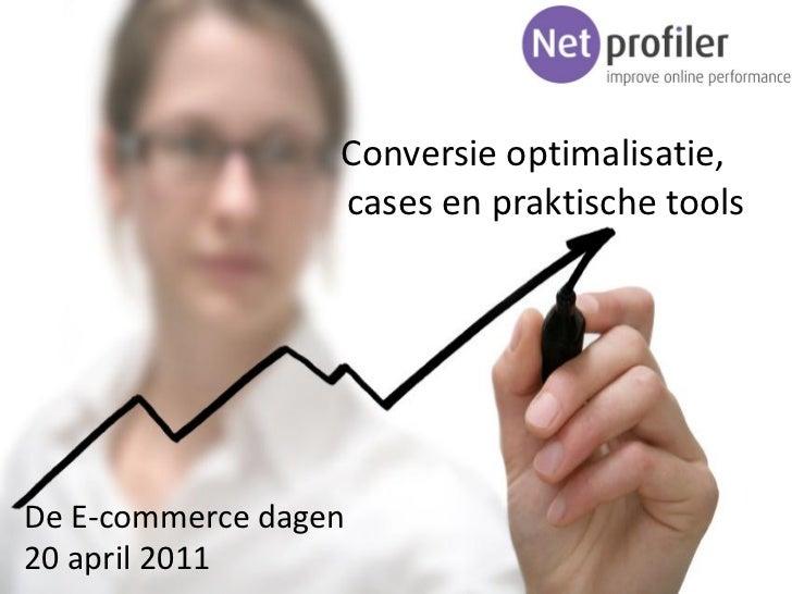 Conversie optimalisatie,                  cases en praktische toolsDe E-commerce dagen20 april 2011                       ...