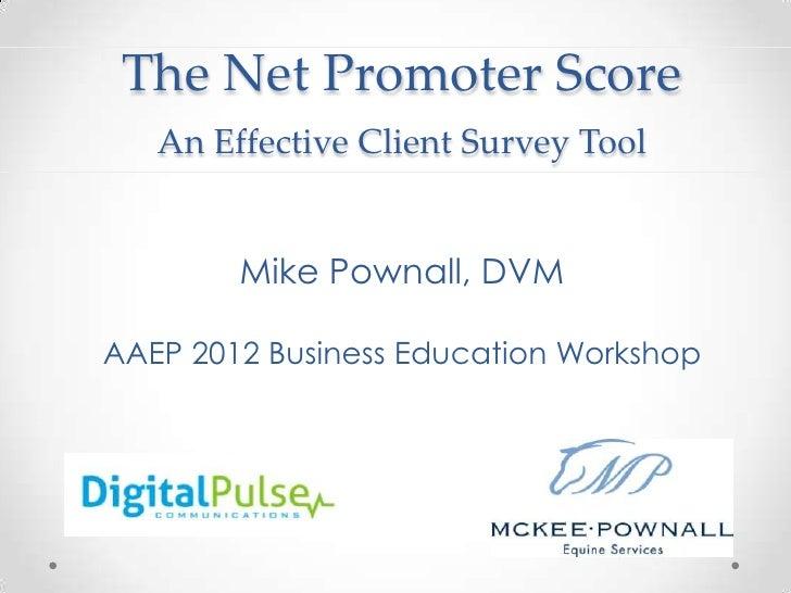 The Net Promoter Score   An Effective Client Survey Tool        Mike Pownall, DVMAAEP 2012 Business Education Workshop