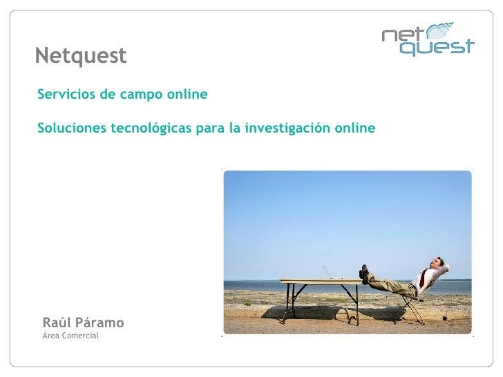 Netquest Raúl Páramo Área Comercial Servicios de campo online Soluciones tecnológicas para la investigación online