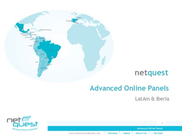 Advanced Online Panels 1 www.solucionesnetquest.com Advanced Online Panels LatAm & Iberia netquest