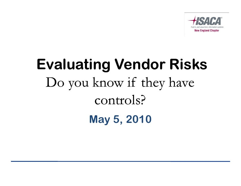 Evaluating Vendor Risks  Do you know if they have         controls?        May 5, 2010