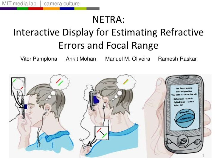 NETRA: Interactive Display for Estimating Refractive Errors and Focal Range<br />Vitor Pamplona      Ankit Mohan      Manu...