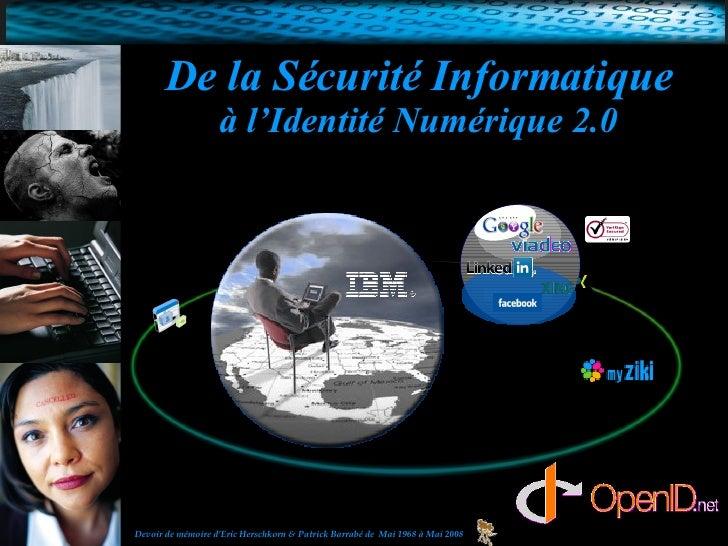 De la Sécurité Informatique à l'Identité Numérique 2.0 Devoir de mémoire d'Eric Herschkorn & Patrick Barrabé de  Mai 1968 ...