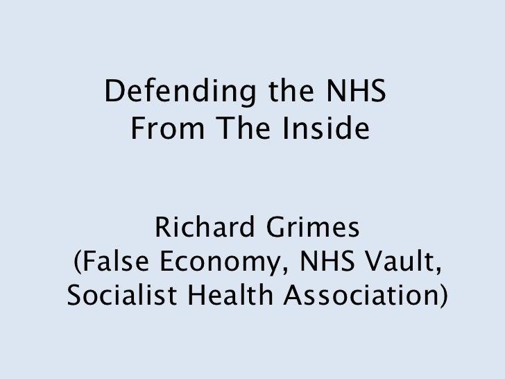 Defending the NHS   From The Inside       Richard Grimes(False Economy, NHS Vault,Socialist Health Association)