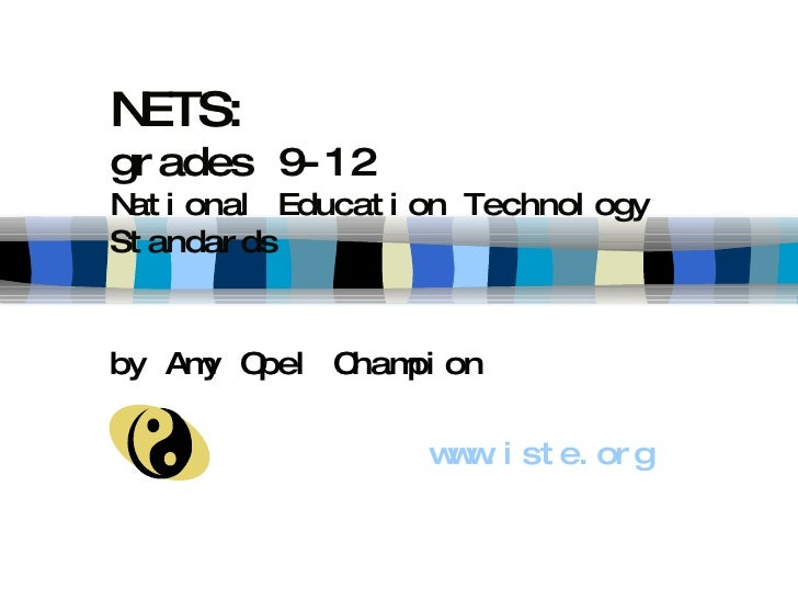 NETS: grades 9-12 National Education Technology Standards by Amy Opel Champion www.iste.org