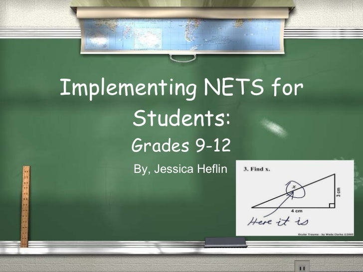 Implementing NETS for Students: Grades 9-12 By, Jessica Heflin
