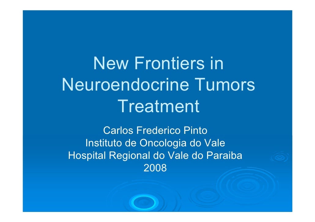 New Frontiers in Neuroendocrine Tumors       Treatment        Carlos Frederico Pinto    Instituto de Oncologia do Vale Hos...