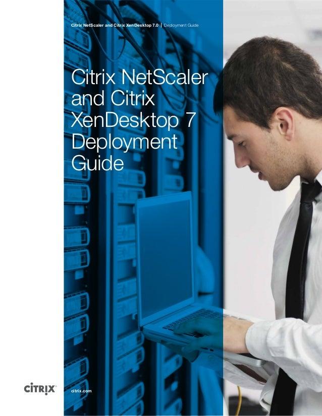Citrix NetScaler and Citrix XenDesktop 7.0 Deployment Guide citrix.com Citrix NetScaler and Citrix XenDesktop 7 Deployment...