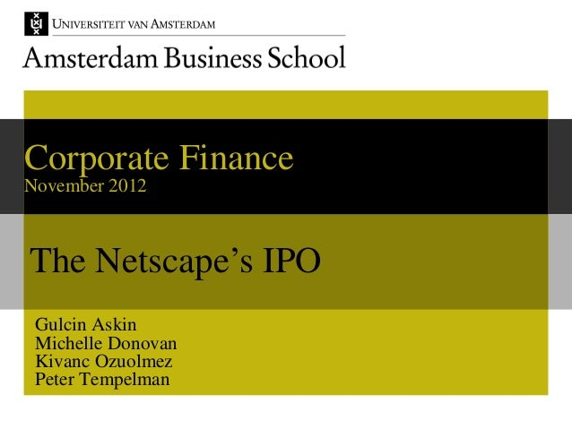 netscape ipo case study essay Business essays: netscape ipo  in this case study, we will dissect exactly how  the board of directors at netscape went about addressing this precarious.