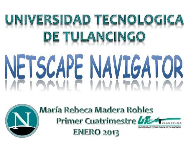 Netscape Navigator.                                        Fue un navegador                                          web y...