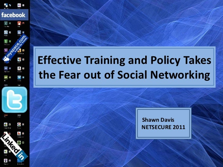 Effective Training and Policy Takes the Fear out of Social Networking - Shawn Davis - NETSECURE 2011