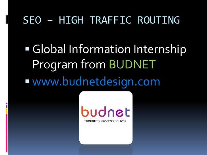 SEO – HIGH TRAFFIC ROUTING Global Information Internship  Program from BUDNET www.budnetdesign.com
