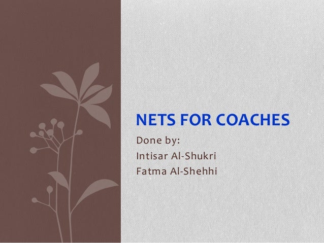 Done by:Intisar Al-ShukriFatma Al-ShehhiNETS FOR COACHES