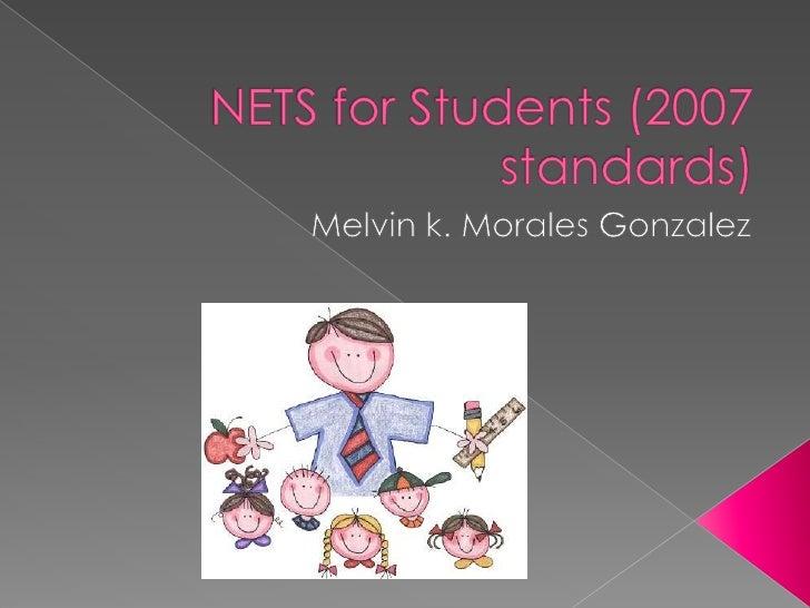 NETS for Students (2007 standards)<br />Melvin k. Morales Gonzalez<br />