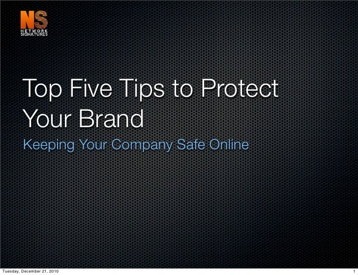 Top Five Tips to Protect         Your Brand         Keeping Your Company Safe OnlineTuesday, December 21, 2010            ...