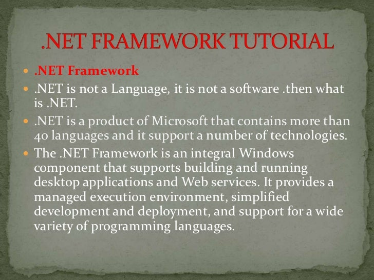  .NET Framework .NET is not a Language, it is not a software .then what  is .NET. .NET is a product of Microsoft that c...