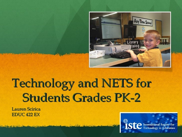 Technology and NETS for Students Grades PK-2 Lauren Scirica EDUC 422 EX