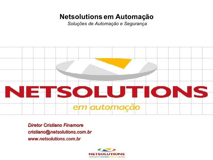 Netsolutions em Automação   Soluções de Automação e Segurança Diretor Cristiano Finamore [email_address] www.netsolutions....