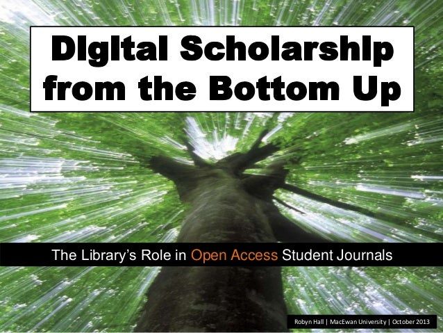 The Library's Role in Open Access Student Journals  Robyn Hall | MacEwan University | October 2013