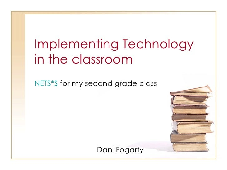 NETS*S  for my second grade class Implementing Technology  in the classroom Dani Fogarty