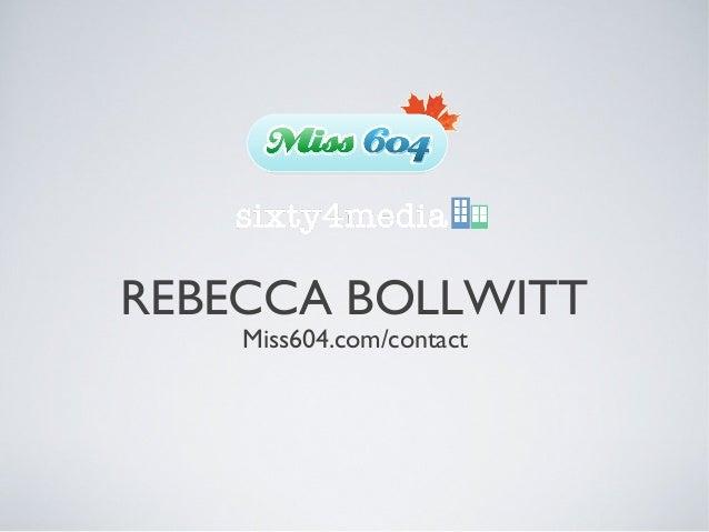 REBECCA BOLLWITTMiss604.com/contact