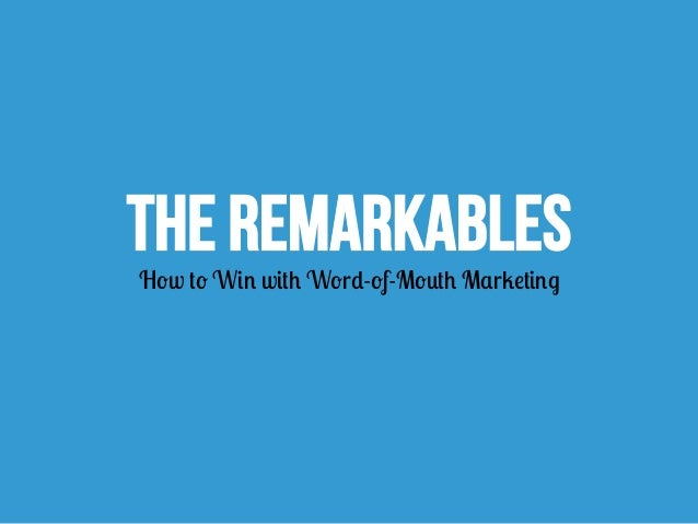 THE REMARKABLES How to Win with Word-of-Mouth Marketing