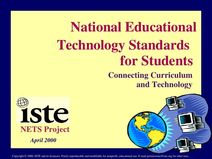 National Educational  Technology Standards  for Students Connecting Curriculum and Technology NETS Project April 2000 Copy...