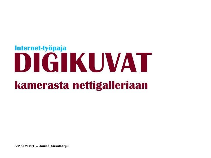 DIGIKUVAT Internet-työpaja 22.9.2011 – Janne Ansaharju kamerasta nettigalleriaan