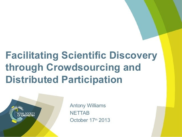 Facilitating Scientific Discovery through Crowdsourcing and Distributed Participation Antony Williams NETTAB October 17th ...