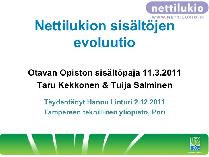 Nettilukion sisältöjen        evoluutioOtavan Opiston sisältöpaja 11.3.2011  Taru Kekkonen & Tuija Salminen   Täydentänyt ...