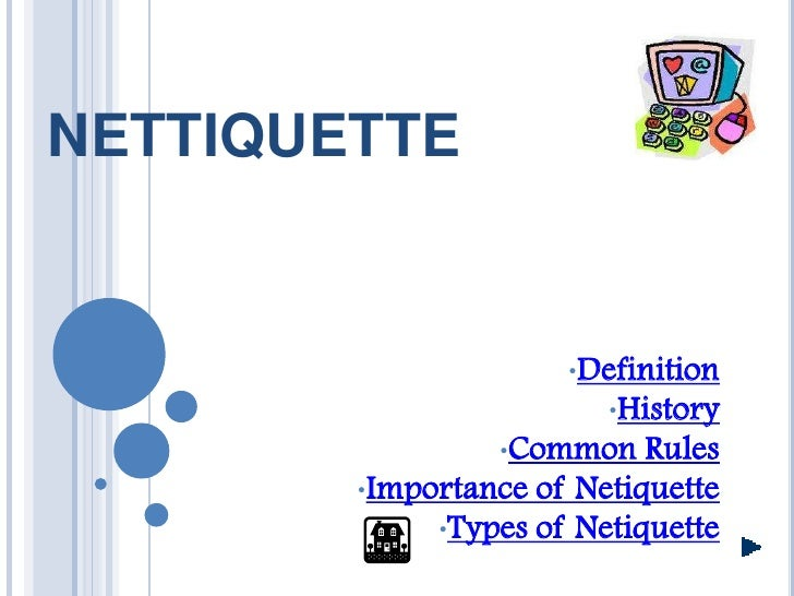 NETTIQUETTE                         •Definition                          •History                  •Common    Rules       ...
