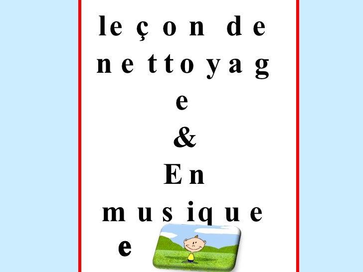 Petite leçon de nettoyage & En musique 