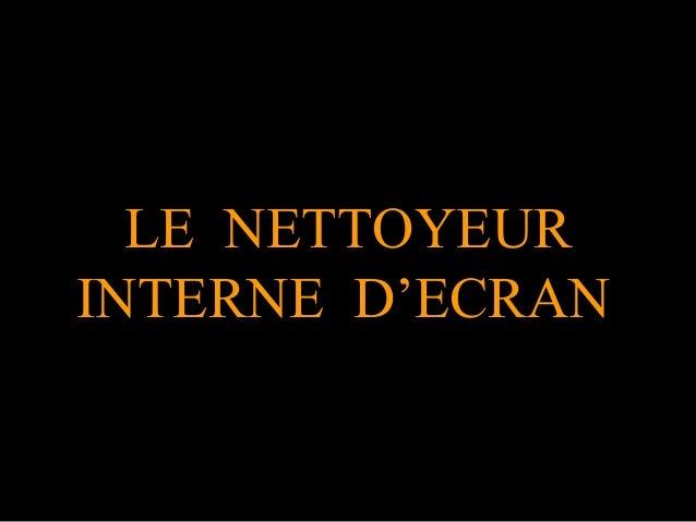 LE NETTOYEUR INTERNE D'ECRAN