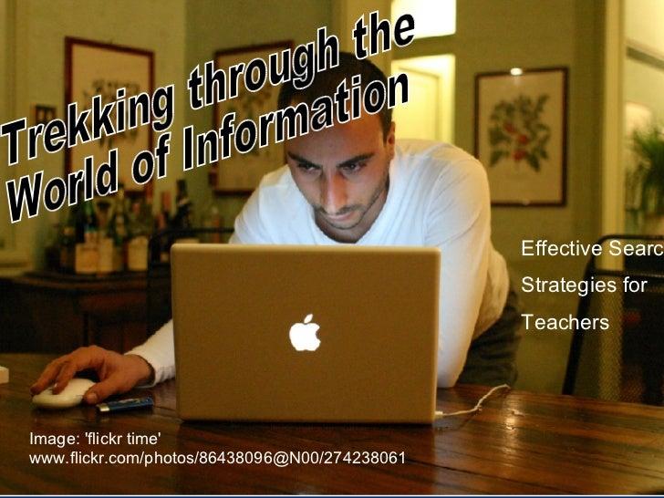 Image: 'flickr time' www.flickr.com/photos/86438096@N00/274238061 Trekking through the  World of Information  Effective Se...