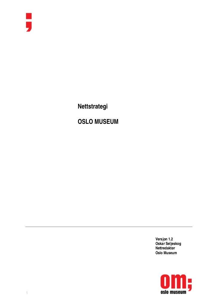 Nettstrategi    OSLO MUSEUM                   Versjon 1.2                   Oskar Seljeskog                   Nettredaktør...